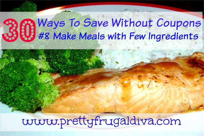30 Ways to Save Without Using Coupons: #8 Make Meals with few Ingredients