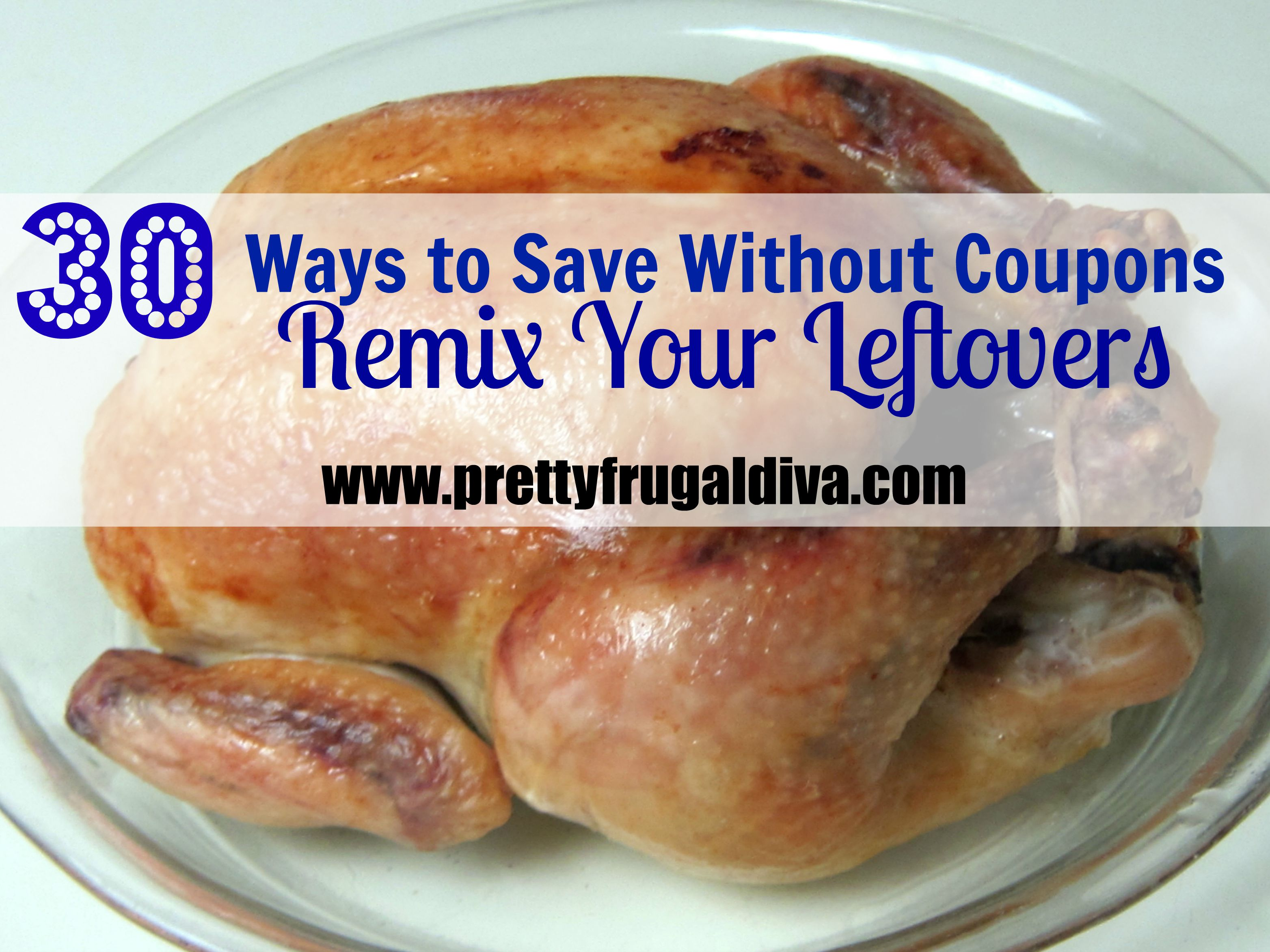 30 Ways to Save Without Coupons: #10 Use Leftovers and Remix Them