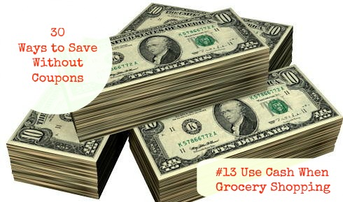 30 Ways to Save Without Coupons – #13 Use Cash When Grocery Shopping